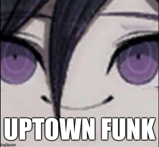 You've heard of Despacito, now get ready for |  UPTOWN FUNK | image tagged in uptown funk,despacito,danganronpa,despair,anime,animeme | made w/ Imgflip meme maker