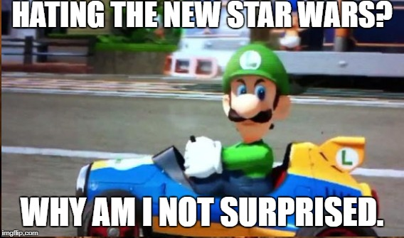 HATING THE NEW STAR WARS? WHY AM I NOT SURPRISED. | made w/ Imgflip meme maker