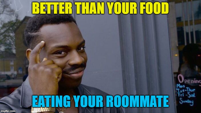Roll Safe Think About It Meme | BETTER THAN YOUR FOOD EATING YOUR ROOMMATE | image tagged in memes,roll safe think about it | made w/ Imgflip meme maker