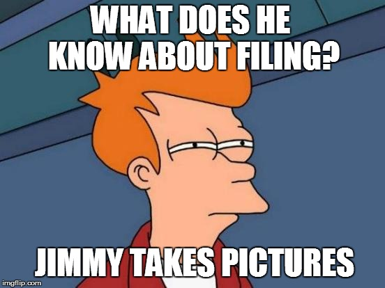 Futurama Fry Meme | JIMMY TAKES PICTURES WHAT DOES HE KNOW ABOUT FILING? | image tagged in memes,futurama fry | made w/ Imgflip meme maker