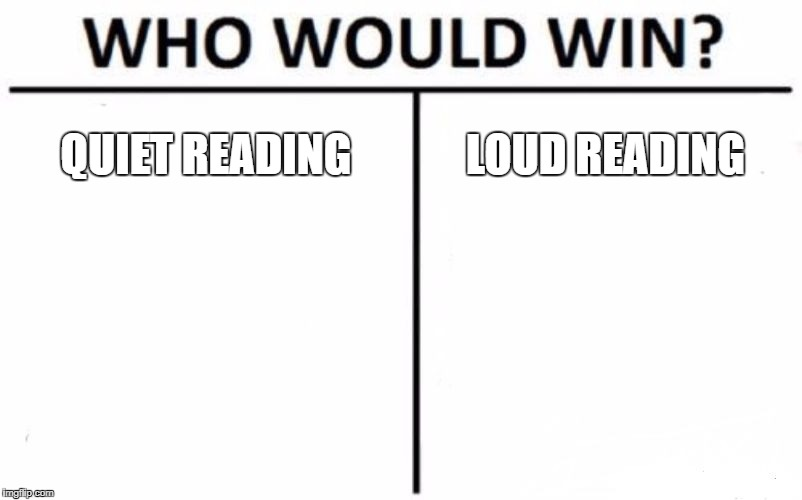 Who Would Win? Meme | QUIET READING LOUD READING | image tagged in memes,who would win | made w/ Imgflip meme maker