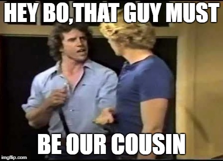 HEY BO,THAT GUY MUST BE OUR COUSIN | made w/ Imgflip meme maker