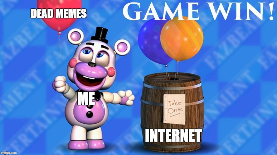 ME INTERNET DEAD MEMES | image tagged in fnaf 6 balloon barrel | made w/ Imgflip meme maker