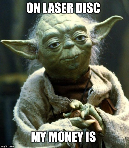 Star Wars Yoda Meme | ON LASER DISC MY MONEY IS | image tagged in memes,star wars yoda | made w/ Imgflip meme maker