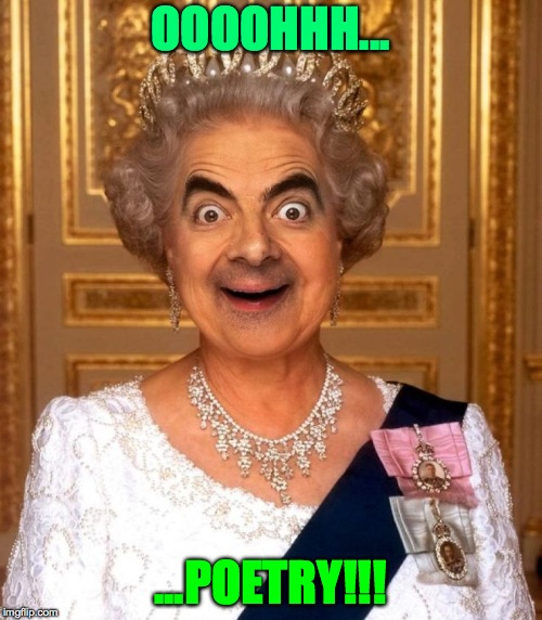 Bean Queen Lizzy | OOOOHHH... ...POETRY!!! | image tagged in bean queen lizzy | made w/ Imgflip meme maker