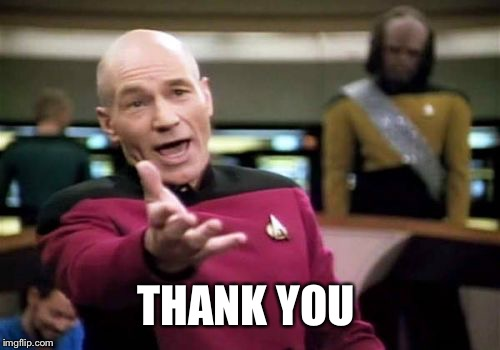 Picard Wtf Meme | THANK YOU | image tagged in memes,picard wtf | made w/ Imgflip meme maker
