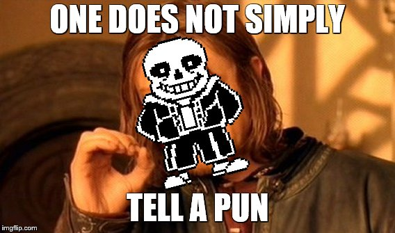 Nothin' But heheheh | ONE DOES NOT SIMPLY TELL A PUN | image tagged in bad pun sans,one does not simply,hehehe | made w/ Imgflip meme maker