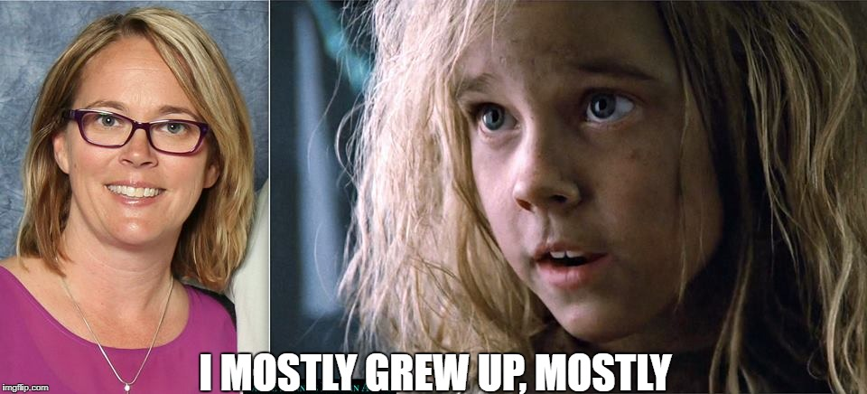 rebecca jorden | I MOSTLY GREW UP, MOSTLY | image tagged in aliens,sigourney weaver,sci-fi | made w/ Imgflip meme maker