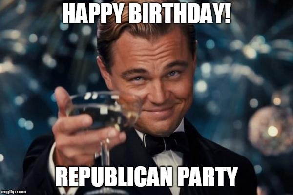 Leonardo Dicaprio Cheers Meme | HAPPY BIRTHDAY! REPUBLICAN PARTY | image tagged in memes,leonardo dicaprio cheers | made w/ Imgflip meme maker