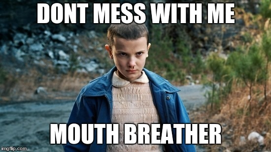 Eleven Stranger Things | DONT MESS WITH ME MOUTH BREATHER | image tagged in eleven stranger things | made w/ Imgflip meme maker