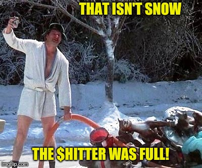 THAT ISN'T SNOW THE $HITTER WAS FULL! | made w/ Imgflip meme maker