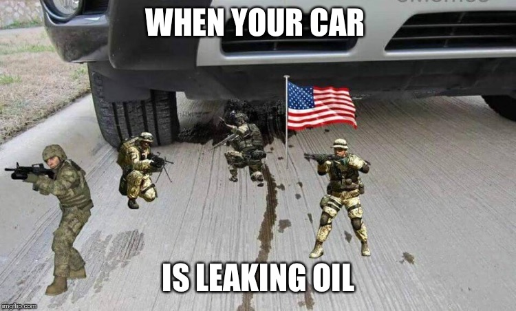 WHEN YOUR CAR IS LEAKING OIL | image tagged in memes,oil,usa | made w/ Imgflip meme maker