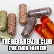 health club | THE BEST HEALTH CLUB I'VE EVER JOINED! | image tagged in juice plus,eating healthy | made w/ Imgflip meme maker