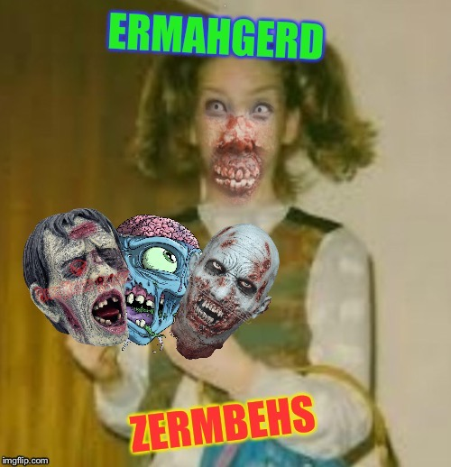 Ermahgerd of the Living Berks | I | image tagged in ermahgerd berks,zombies,walking dead,funny memes,imgflip humor,ermahgerd zermbehs | made w/ Imgflip meme maker