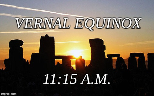 spring | VERNAL EQUINOX 11:15 A.M. | image tagged in memes | made w/ Imgflip meme maker