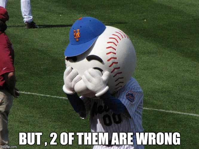 Mr. Met | BUT , 2 OF THEM ARE WRONG | image tagged in mr met | made w/ Imgflip meme maker