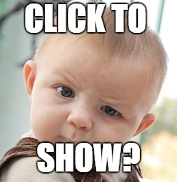 Skeptical Baby Meme | CLICK TO SHOW? | image tagged in memes,skeptical baby | made w/ Imgflip meme maker