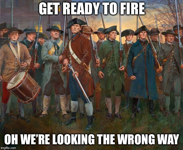 lexington concord | GET READY TO FIRE OH WE'RE LOOKING THE WRONG WAY | image tagged in lexington concord | made w/ Imgflip meme maker