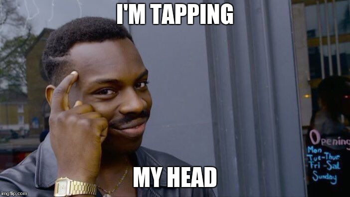 Roll Safe Think About It Meme | I'M TAPPING MY HEAD | image tagged in memes,roll safe think about it | made w/ Imgflip meme maker