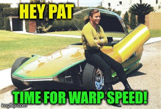 HEY PAT TIME FOR WARP SPEED! | made w/ Imgflip meme maker