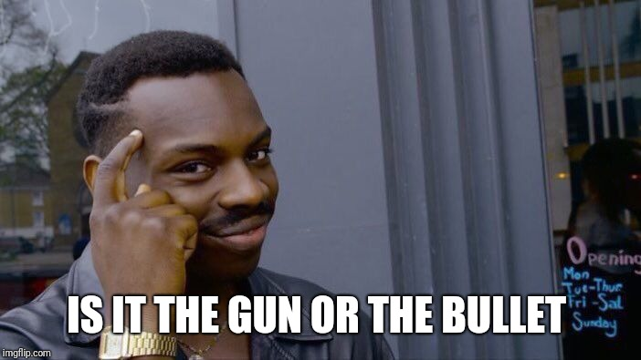Roll Safe Think About It Meme | IS IT THE GUN OR THE BULLET | image tagged in memes,roll safe think about it | made w/ Imgflip meme maker