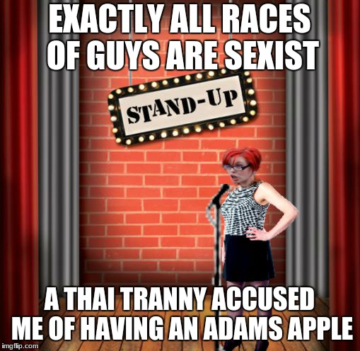Stand and detrigger | EXACTLY ALL RACES OF GUYS ARE SEXIST A THAI TRANNY ACCUSED ME OF HAVING AN ADAMS APPLE | image tagged in stand and detrigger | made w/ Imgflip meme maker