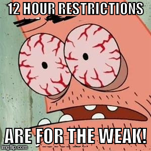 Patrick Star Withdrawals | 12 HOUR RESTRICTIONS ARE FOR THE WEAK! | image tagged in patrick star withdrawals | made w/ Imgflip meme maker