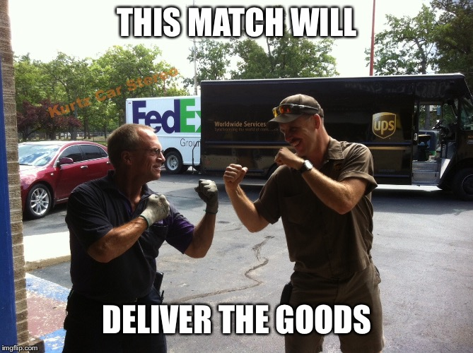 THIS MATCH WILL DELIVER THE GOODS | made w/ Imgflip meme maker