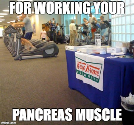 Pancreas Muscle | FOR WORKING YOUR PANCREAS MUSCLE | image tagged in gym,donut,diet | made w/ Imgflip meme maker