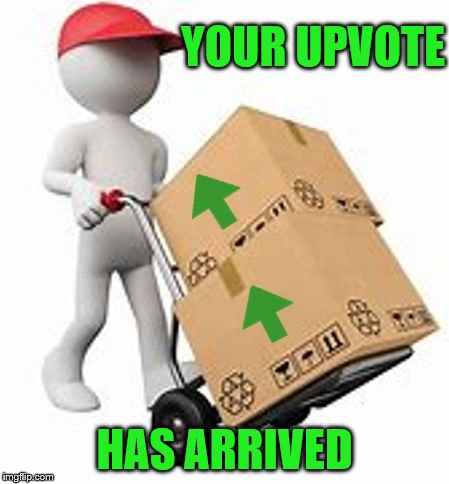 upvotes | YOUR UPVOTE HAS ARRIVED | image tagged in upvotes | made w/ Imgflip meme maker