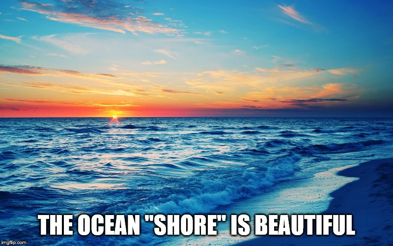 "It sure is~ | THE OCEAN ""SHORE"" IS BEAUTIFUL 