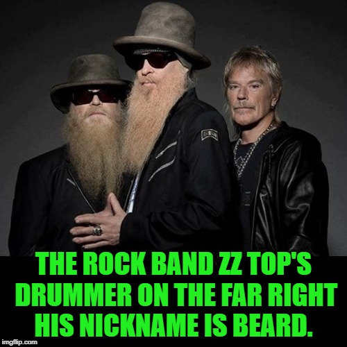 the rock band ZZ Top's drummer | THE ROCK BAND ZZ TOP'S DRUMMER ON THE FAR RIGHT HIS NICKNAME IS BEARD. | image tagged in rock music | made w/ Imgflip meme maker