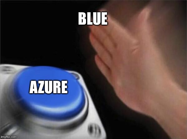 Blank Nut Button Meme | BLUE AZURE | image tagged in memes,blank nut button | made w/ Imgflip meme maker