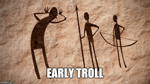 Early tro?l | EARLY TROLL | image tagged in early trol | made w/ Imgflip meme maker