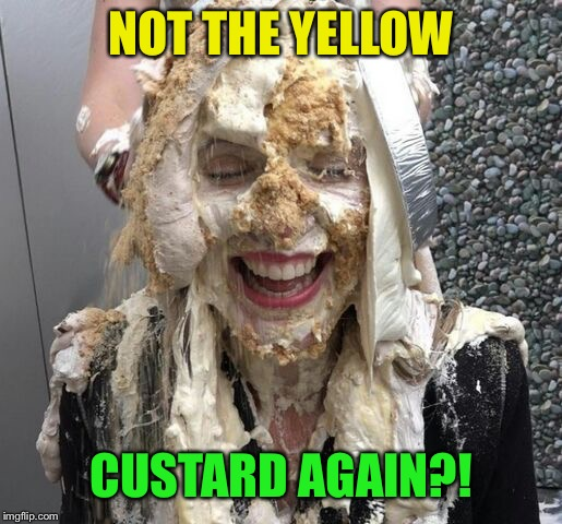 NOT THE YELLOW CUSTARD AGAIN?! | made w/ Imgflip meme maker