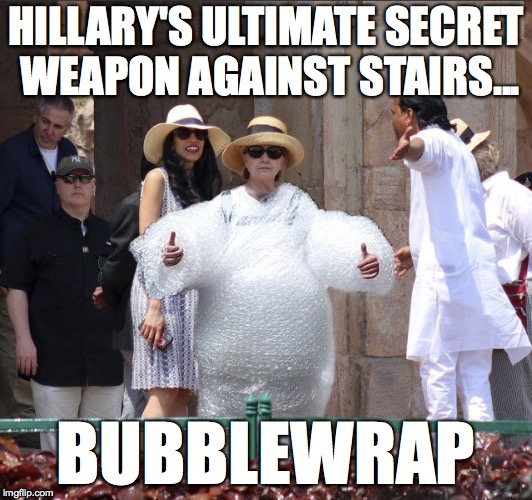 HILLARY'S ULTIMATE SECRET WEAPON AGAINST STAIRS... BUBBLEWRAP | image tagged in hillary clinton,bubble wrap,falling,memes,america | made w/ Imgflip meme maker