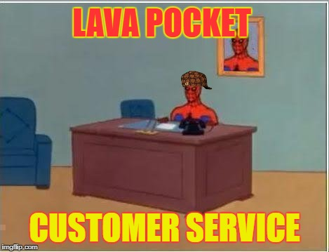 spidey | LAVA POCKET CUSTOMER SERVICE | image tagged in spidey,scumbag | made w/ Imgflip meme maker