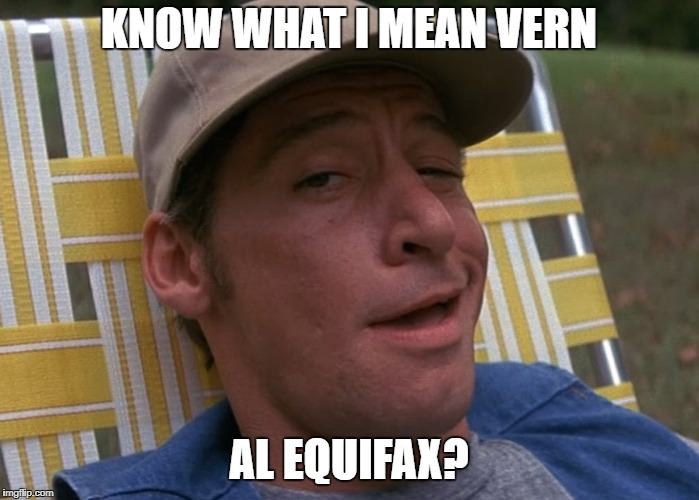 KNOW WHAT I MEAN VERN AL EQUIFAX? | made w/ Imgflip meme maker