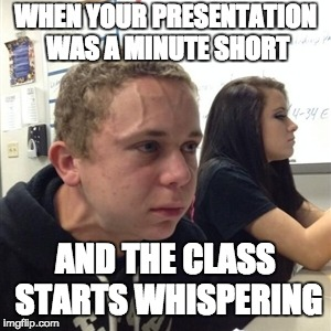 Spanish Class Today | WHEN YOUR PRESENTATION WAS A MINUTE SHORT AND THE CLASS STARTS WHISPERING | image tagged in vein forehead guy,memes,project,spanish | made w/ Imgflip meme maker