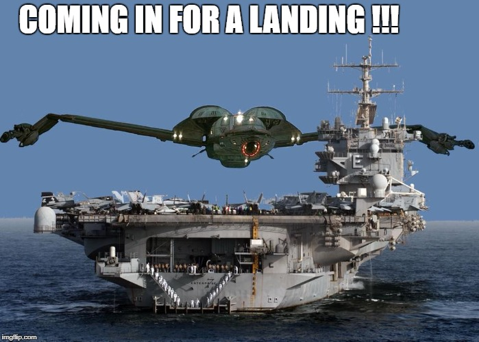 COMING IN FOR A LANDING !!! | image tagged in star trek,us navy | made w/ Imgflip meme maker