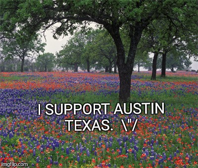 "I Support Austin Texas  | I SUPPORT AUSTIN TEXAS.  ""/ 
