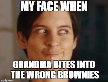 Hashman Peter Parker | MY FACE WHEN GRANDMA BITES INTO THE WRONG BROWNIES | image tagged in memes,spiderman peter parker,funny,hash | made w/ Imgflip meme maker