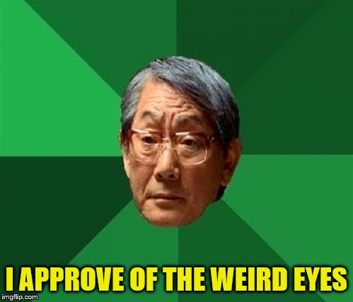 I APPROVE OF THE WEIRD EYES | made w/ Imgflip meme maker