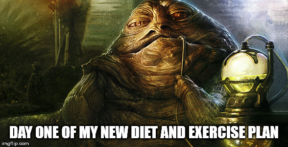 jabba, diet, start, day one | DAY ONE OF MY NEW DIET AND EXERCISE PLAN | image tagged in jabba diet day one | made w/ Imgflip meme maker