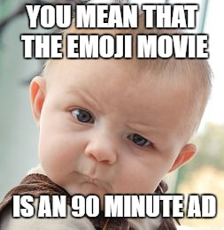 Skeptical Baby Meme | YOU MEAN THAT THE EMOJI MOVIE IS AN 90 MINUTE AD | image tagged in memes,skeptical baby | made w/ Imgflip meme maker