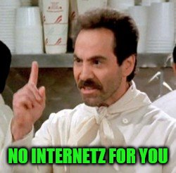 NO INTERNETZ FOR YOU | made w/ Imgflip meme maker