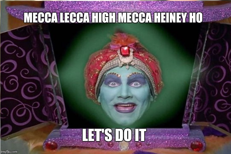 MECCA LECCA HIGH MECCA HEINEY HO LET'S DO IT | made w/ Imgflip meme maker