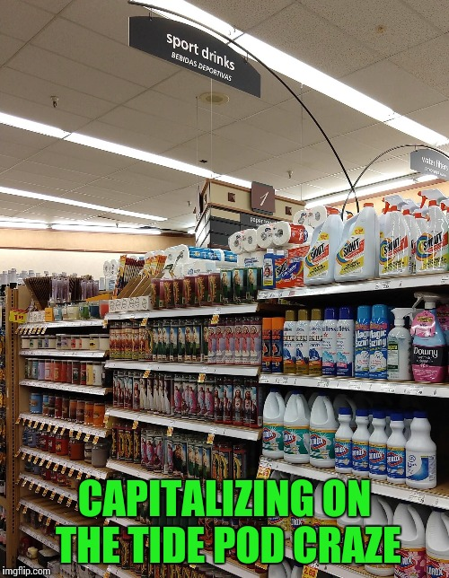 Expanding a bad idea | CAPITALIZING ON THE TIDE POD CRAZE | image tagged in tide pods,grocery store,sport drinks,pipe_picasso | made w/ Imgflip meme maker