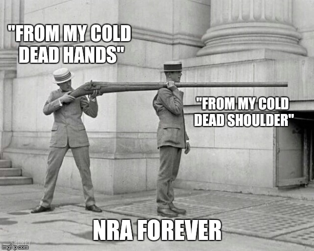 "Charleston Heston would be proud | ""FROM MY COLD DEAD HANDS"" NRA FOREVER ""FROM MY COLD DEAD SHOULDER"" 