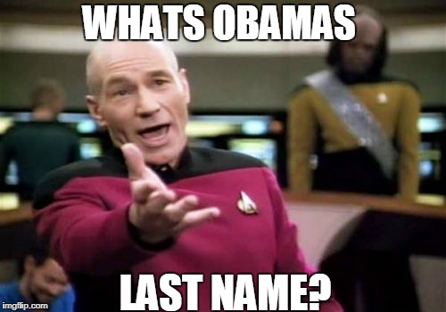 Picard Wtf Meme | WHATS OBAMAS LAST NAME? | image tagged in memes,picard wtf | made w/ Imgflip meme maker